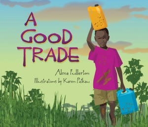 A Good Trade written by Alma Fulleton, illustrated by Karen Patkau