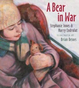A Bear in War by Stephanie Innes & Harry Endrulat, illustrated by Brian Deines