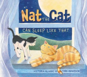 Nat The Cat Can Sleep Like That - a not-quite-ready-for-bedtime story by Victoria Allenby, illustrated by Tara Anderson
