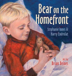 Bear on the Homefront by Stephanie Innes and Harry Endrulat, illustrated by Brian Deines
