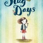 Cover: Slug Days Author: Sara LEach Illustrator: Rebecca Bender Publisher: Pajama Press