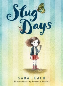 Cover: Slug Days Author: Sara LEach Illustrator: Rebecca Bender Publisher: Pajama Press
