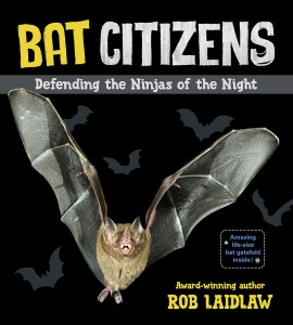 Cover: Bat Citizens: Defending the Ninjas of the Night Author: Rob Laidlaw