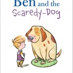 Cover: Ben and the Scaredy-Dog Author: Sarah Ellis Illustrator: Kim La Fave Publisher: Pajama Press