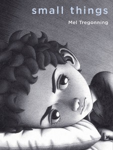 Cover: Small Things Author: Mel Tregonning Publisher: Pajama Press