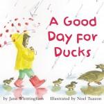 Cover: A Good Day for Ducks Author: Jane Whittingham Illustrator: Noel Tuazon Publisher: Pajama Press