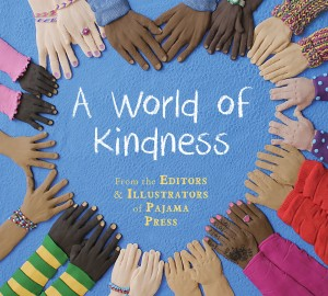 Cover: A World of Kindness Author: The Editors & Illustrators of Pajama Press Publisher: Pajama Press