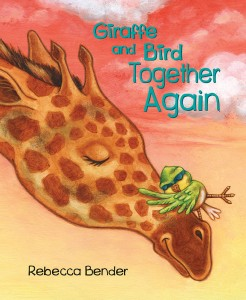 Cover: Giraffe and Bird Together Again Author: Rebecca Bender Publisher: Pajama Press