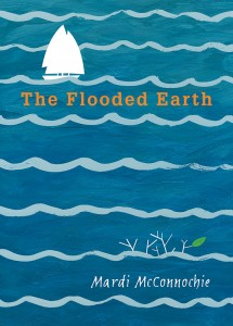 Cover: The Flodded Earth Author: Mardi McConnochie Publisher: Pajama Press