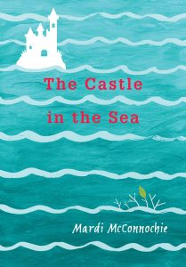Cover: The Castle in the Sea Author: Mardi McConnochie Publisher: Pajama Press