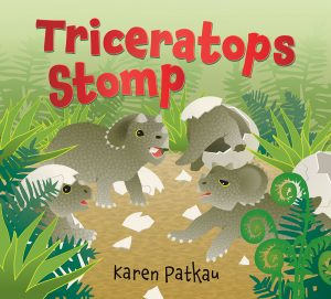 Cover: Triceratops Stomp Author-Illustrator: Karen Patkau Publisher: Pajama Press