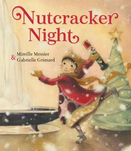 Cover: Nutcracker Night Author: Mireille Messier Illustrator: Gabrielle Grimard Publisher: Pajama Press