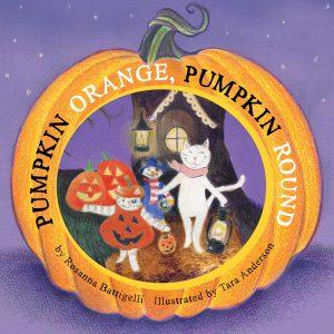 Cover: Pumpkin Orange, Pumpkin Round Author: Rosanna Battigelli Illustrator: Tara Anderson Publisher: Pajama Press