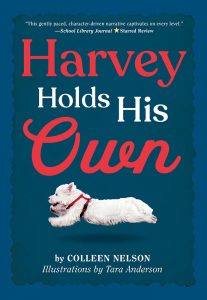 Cover: Harvey Holds His Own Author: Colleen Nelson Illustrator: Tara Anderson Publisher: Pajama Press