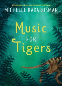 Cover: Music for Tigers Author: Michelle Kadarusman Publisher: Pajama Press