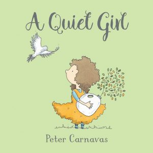 Cover: A Quiet Girl Author-Illustrator: Peter Carnavas Publisher: Pajama Press