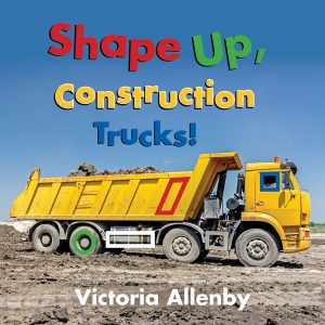 Cover: Shape Up, Construction Trucks! Author: Victoria Allenby Publisher: Pajama Press