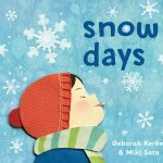 Cover: Snow Days Author: Deborah Kerbel Illustrator Miki Sato Publisher: Pajama Press