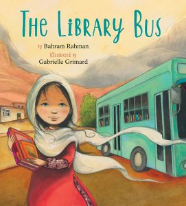 Cover: The Library Bus Author: Bahram Rahman Illustrator: Gabrielle Grimard Publisher: Pajama Press