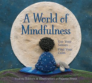 Cover: A World of Mindfulness From the Editors & Illustrators of Pajama Press