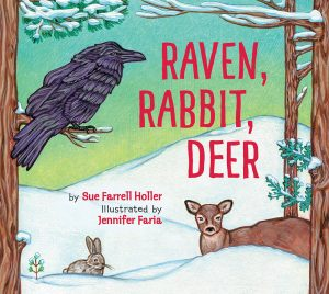 Cover: Raven, Rabbit, Deer Author: Sue Farrell Holler Ilustrator: Jennifer Faria